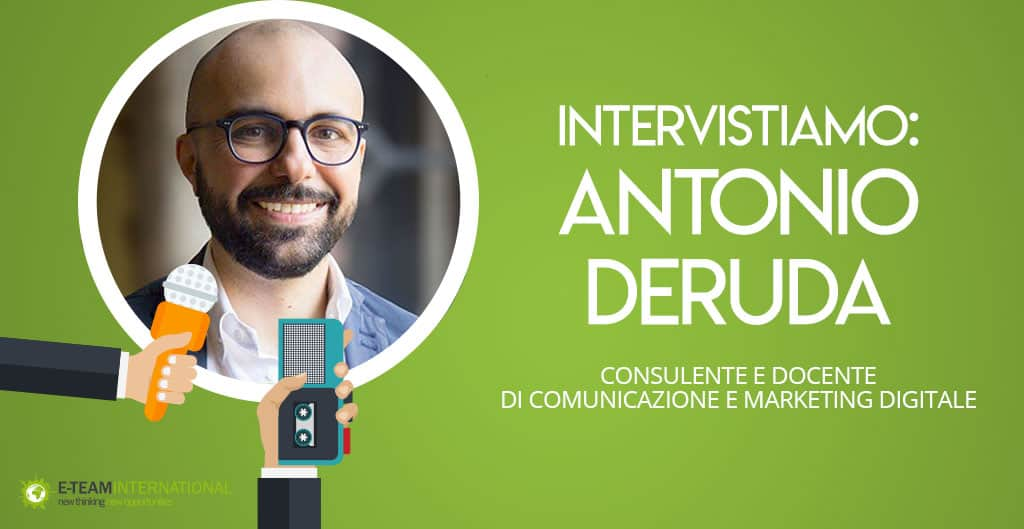 Intervistiamo: Antonio Deruda, consulente in marketing digitale internazionale