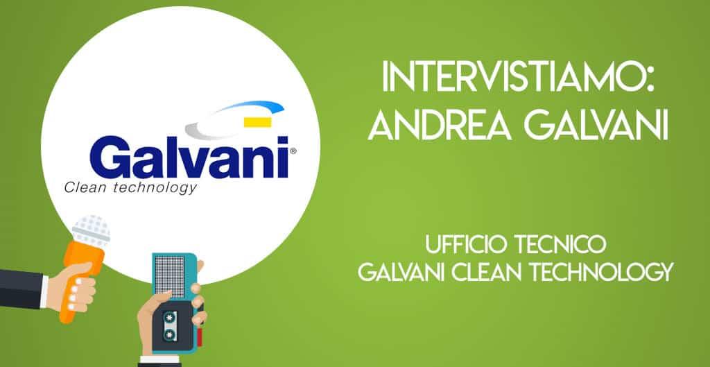 Intervistiamo: Andrea Galvani, Ufficio Tecnico Galvani Clean Technology