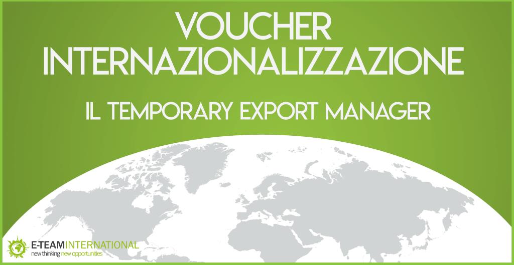 Voucher Internazionalizzazione 2017: chi è il Temporary Export Manager?