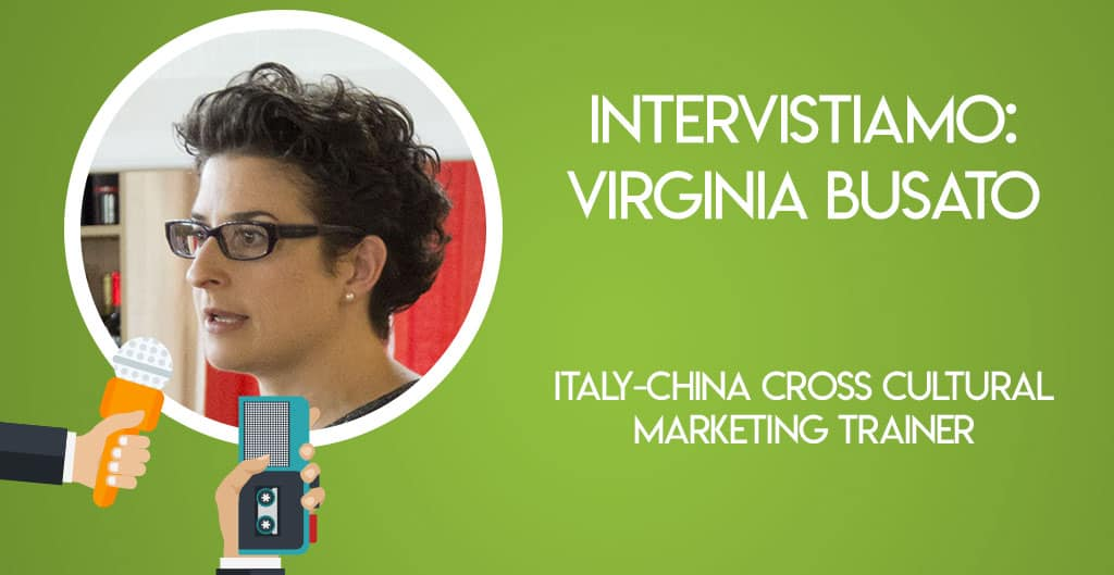 Intervistiamo: Virginia Busato, Italy-China Cross Cultural Marketing trainer
